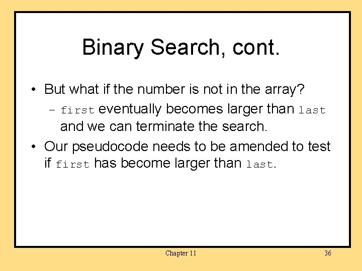 Binary Search, cont. • But what if the number is not in the array?