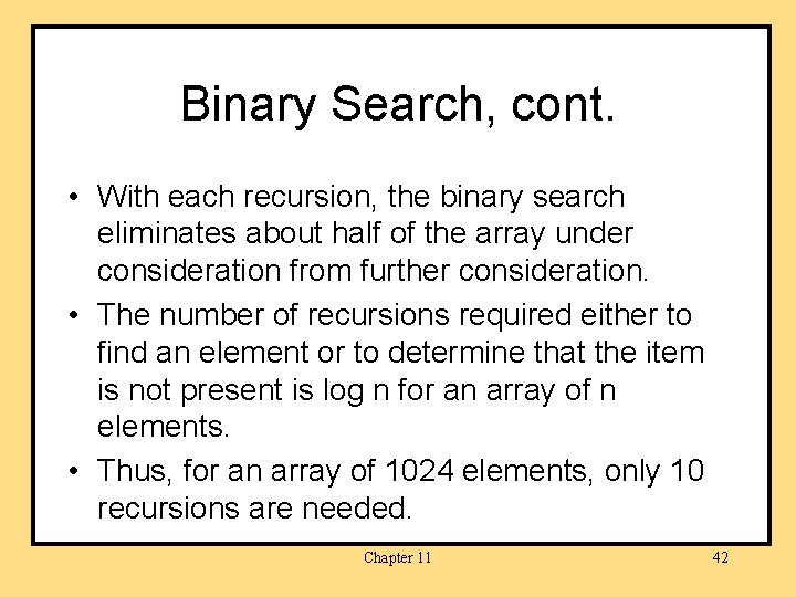 Binary Search, cont. • With each recursion, the binary search eliminates about half of