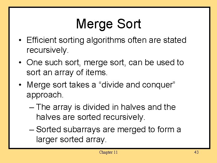 Merge Sort • Efficient sorting algorithms often are stated recursively. • One such sort,