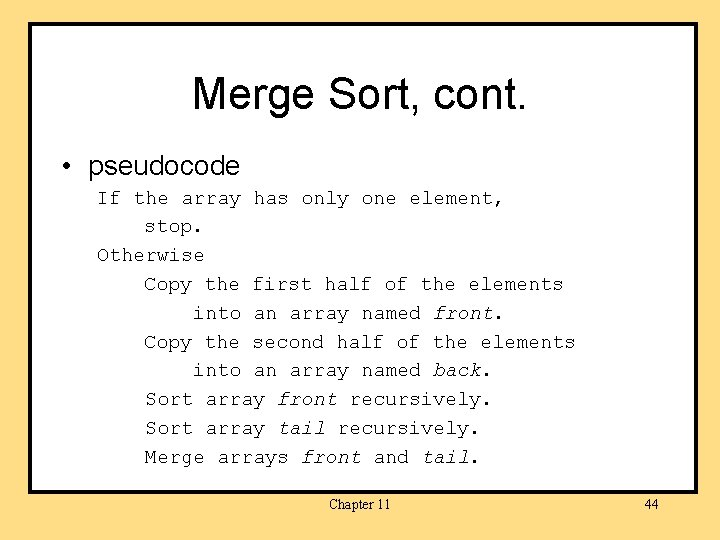 Merge Sort, cont. • pseudocode If the array has only one element, stop. Otherwise