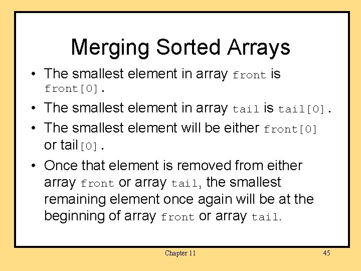 Merging Sorted Arrays • The smallest element in array front is front[0]. • The