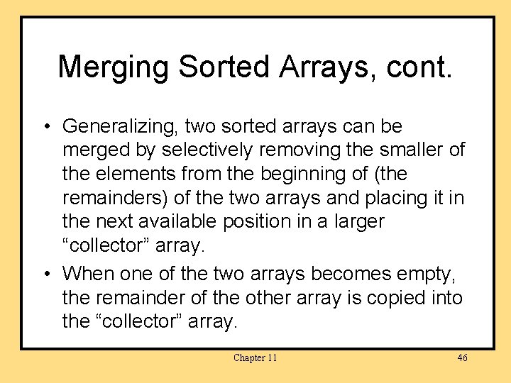 Merging Sorted Arrays, cont. • Generalizing, two sorted arrays can be merged by selectively