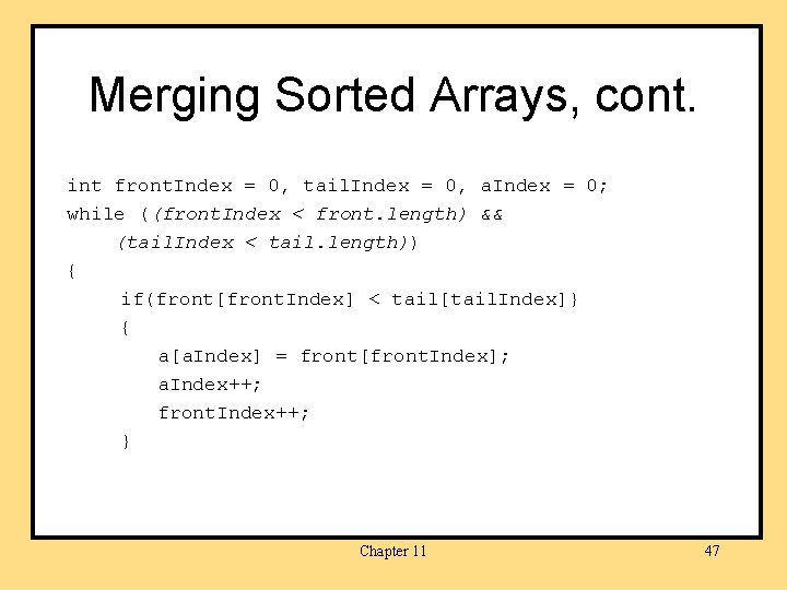 Merging Sorted Arrays, cont. int front. Index = 0, tail. Index = 0, a.