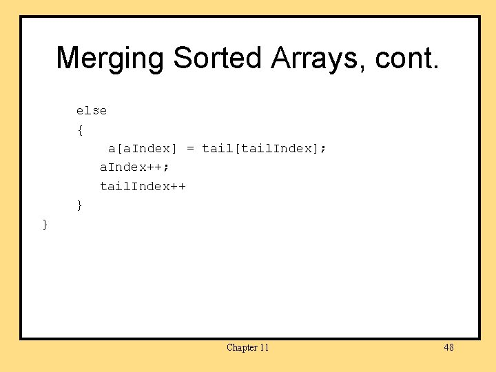Merging Sorted Arrays, cont. else { a[a. Index] = tail[tail. Index]; a. Index++; tail.