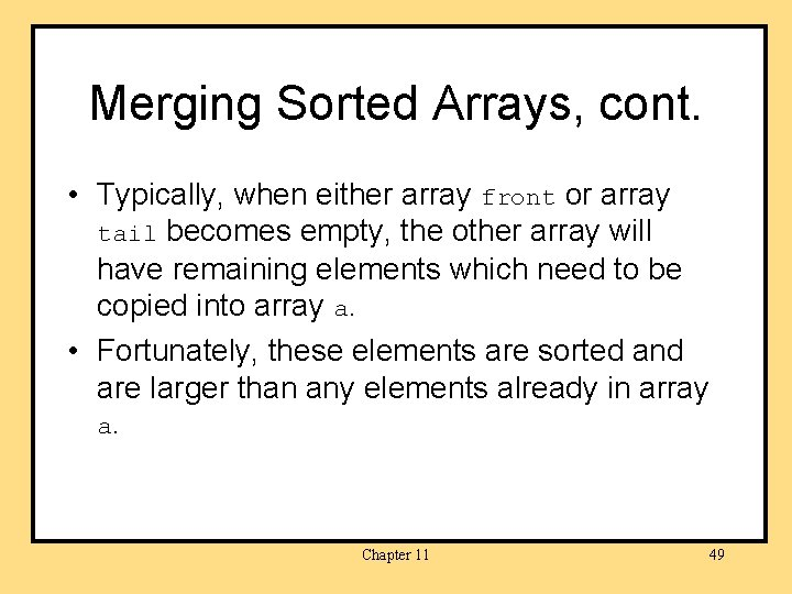 Merging Sorted Arrays, cont. • Typically, when either array front or array tail becomes