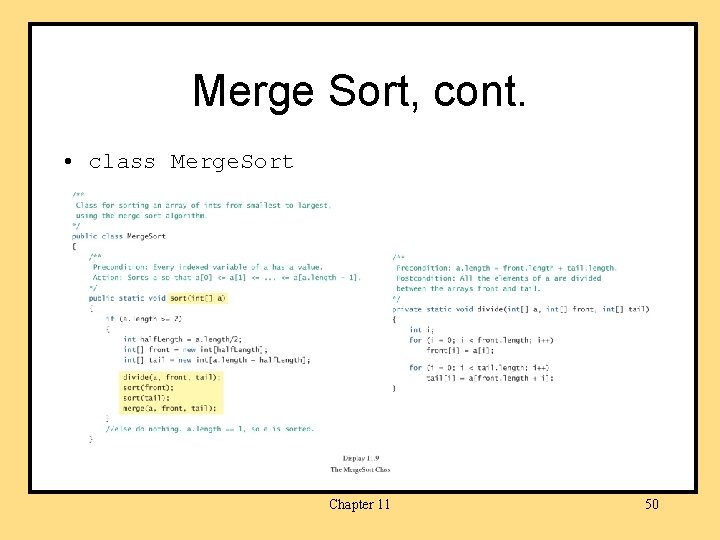 Merge Sort, cont. • class Merge. Sort Chapter 11 50