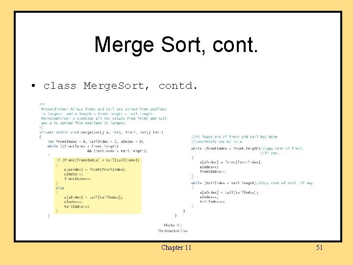 Merge Sort, cont. • class Merge. Sort, contd. Chapter 11 51