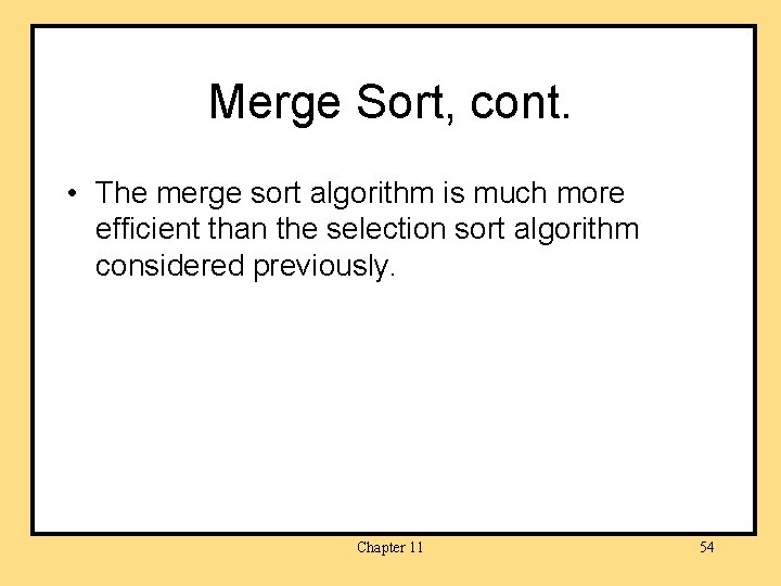 Merge Sort, cont. • The merge sort algorithm is much more efficient than the