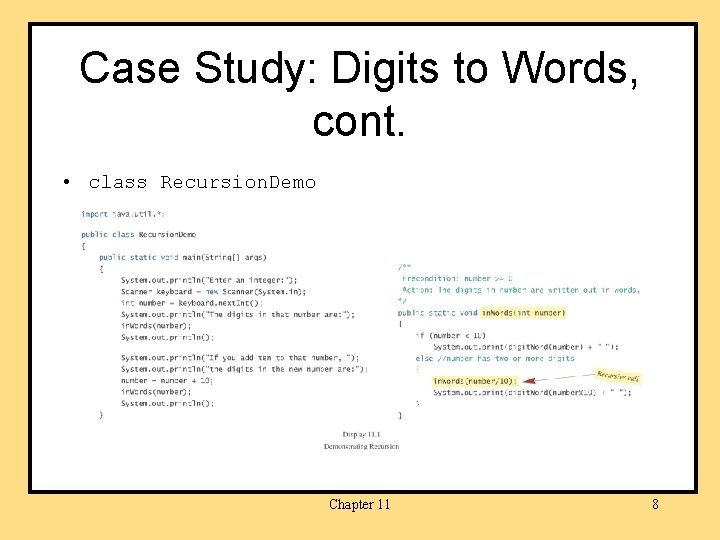 Case Study: Digits to Words, cont. • class Recursion. Demo Chapter 11 8