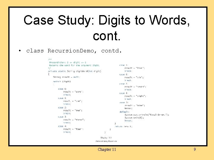 Case Study: Digits to Words, cont. • class Recursion. Demo, contd. Chapter 11 9