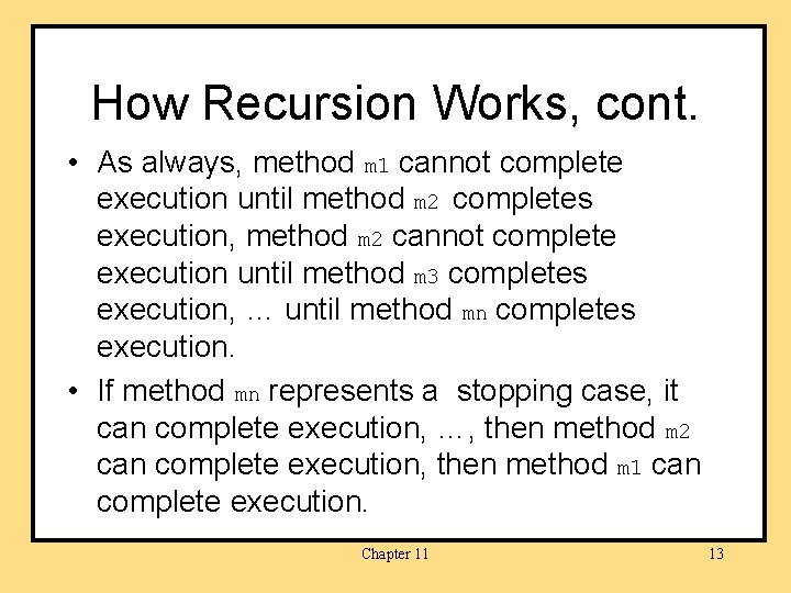 How Recursion Works, cont. • As always, method m 1 cannot complete execution until