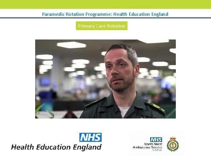 Paramedic Rotation Programme: Health Education England Primary Care Rotation