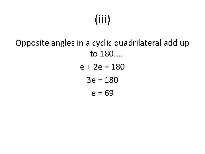 (iii) Opposite angles in a cyclic quadrilateral add up to 180. . e +
