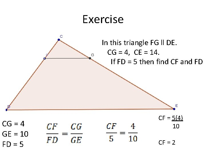 Exercise In this triangle FG ll DE. CG = 4, CE = 14. If