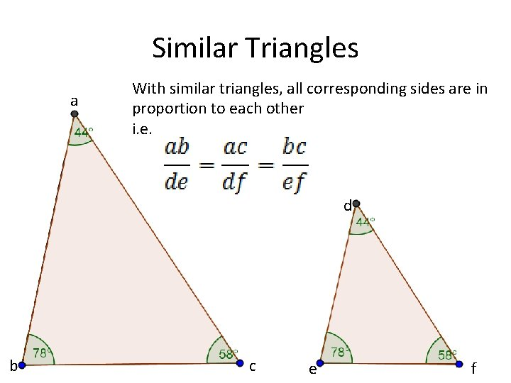 Similar Triangles a With similar triangles, all corresponding sides are in proportion to each