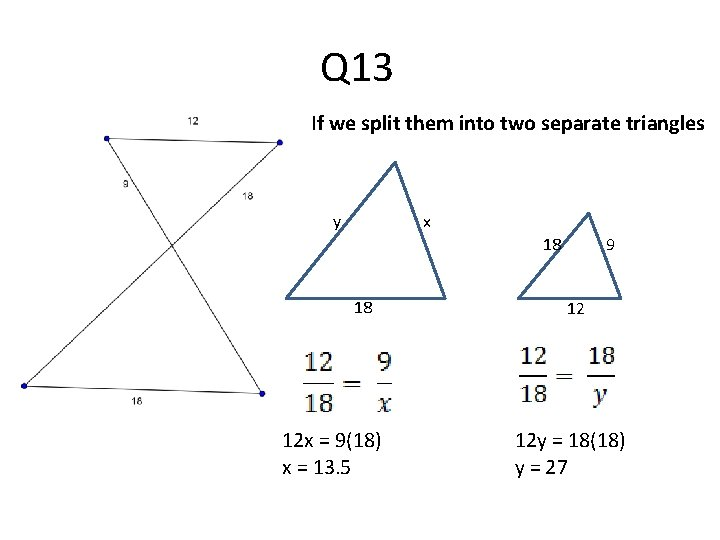 Q 13 If we split them into two separate triangles y x 18 18