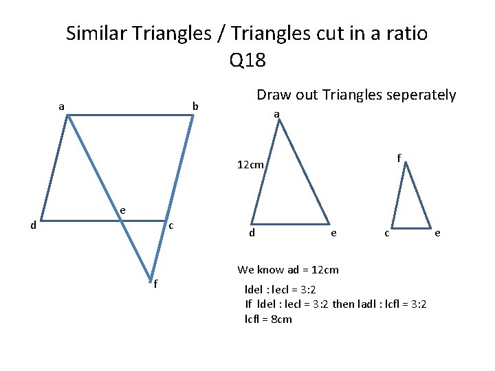 Similar Triangles / Triangles cut in a ratio Q 18 a Draw out Triangles