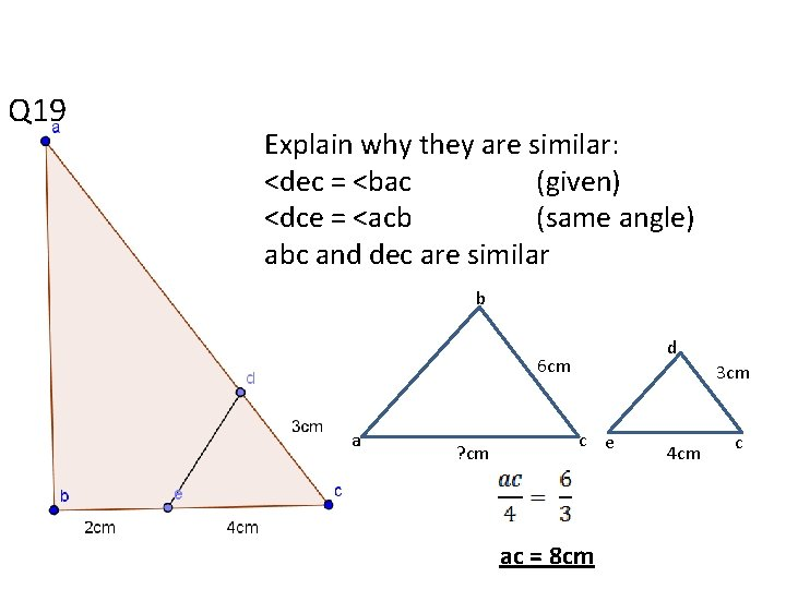Q 19 Explain why they are similar: <dec = <bac (given) <dce = <acb