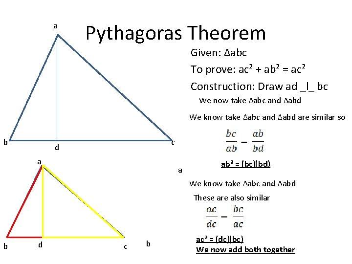 a Pythagoras Theorem Given: ∆abc To prove: ac² + ab² = ac² Construction: Draw