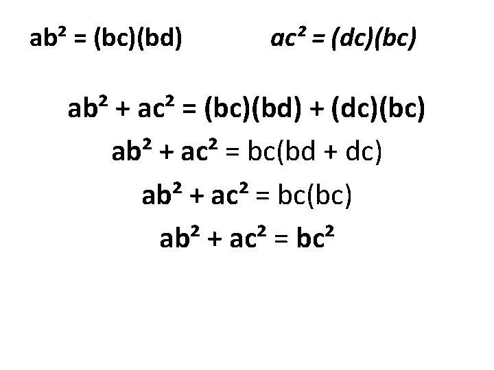 ab² = (bc)(bd) ac² = (dc)(bc) ab² + ac² = (bc)(bd) + (dc)(bc) ab²