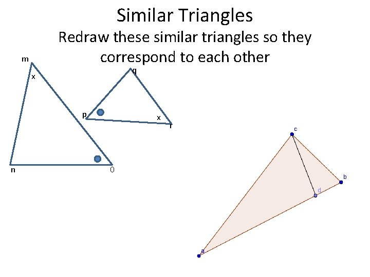 Similar Triangles Redraw these similar triangles so they correspond to each other m q