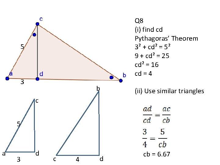 Q 8 5 3 b Q 8 (i) find cd Pythagoras' Theorem 3² +