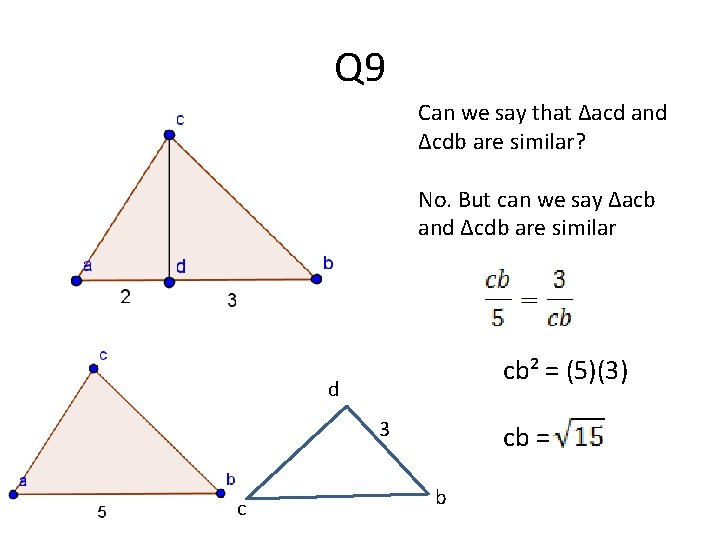 Q 9 Can we say that ∆acd and ∆cdb are similar? No. But can