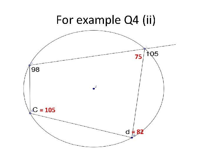 For example Q 4 (ii) 75 = 105 = 82