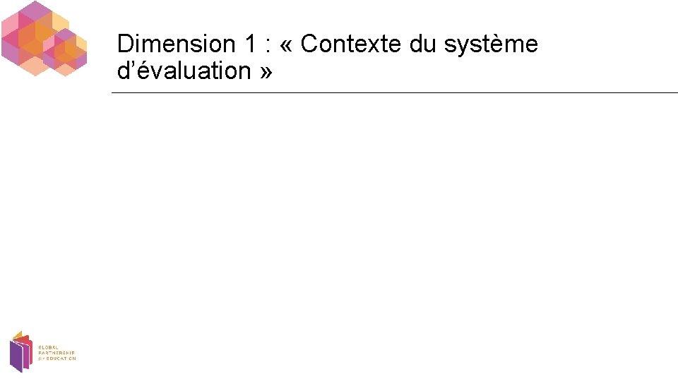 Dimension 1 : « Contexte du système d'évaluation »