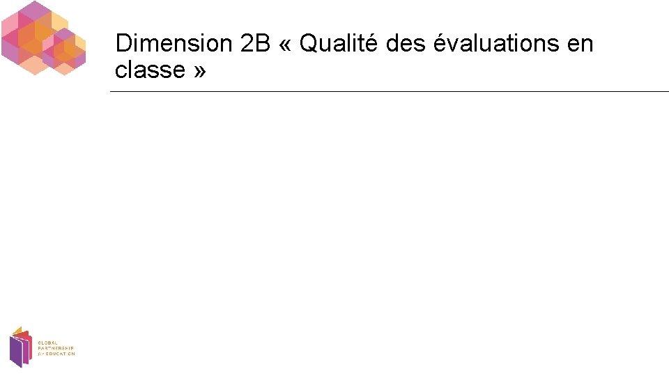 Dimension 2 B « Qualité des évaluations en classe »