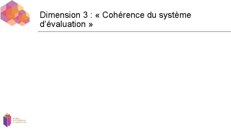 Dimension 3 : « Cohérence du système d'évaluation »