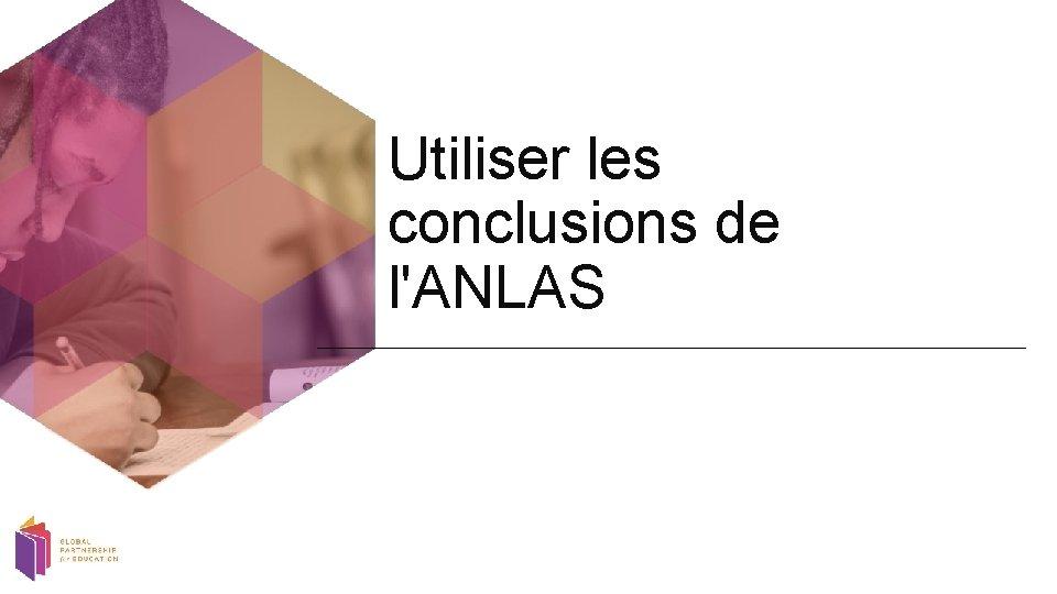 Utiliser les conclusions de l'ANLAS