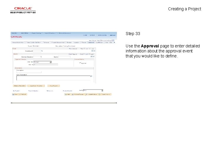 Creating a Project Step 33 Use the Approval page to enter detailed information about