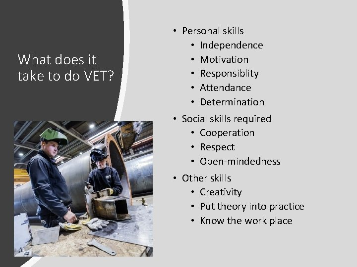 What does it take to do VET? • Personal skills • Independence • Motivation