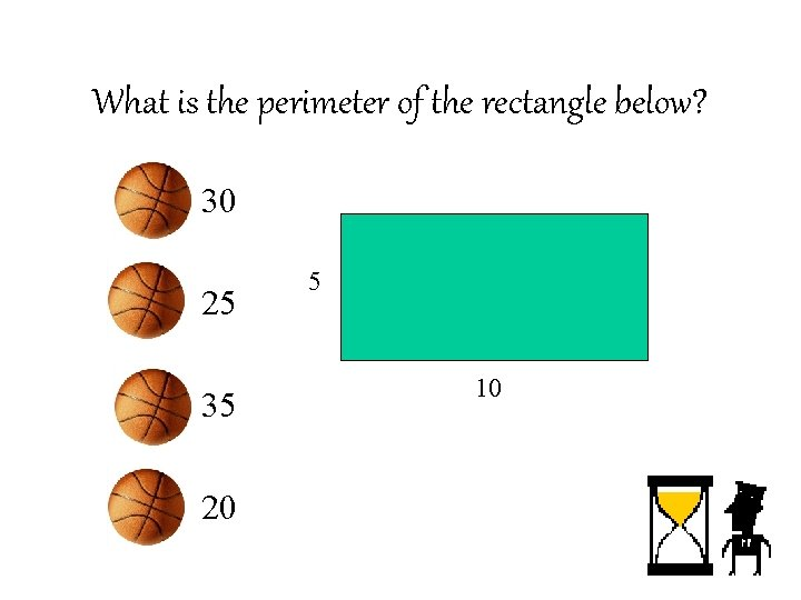What is the perimeter of the rectangle below? • • 30 25 • 35
