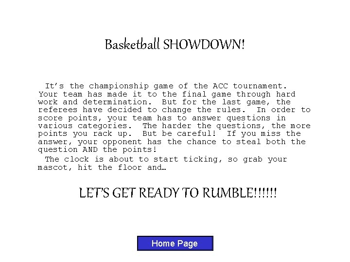 Basketball SHOWDOWN! It's the championship game of the ACC tournament. Your team has made