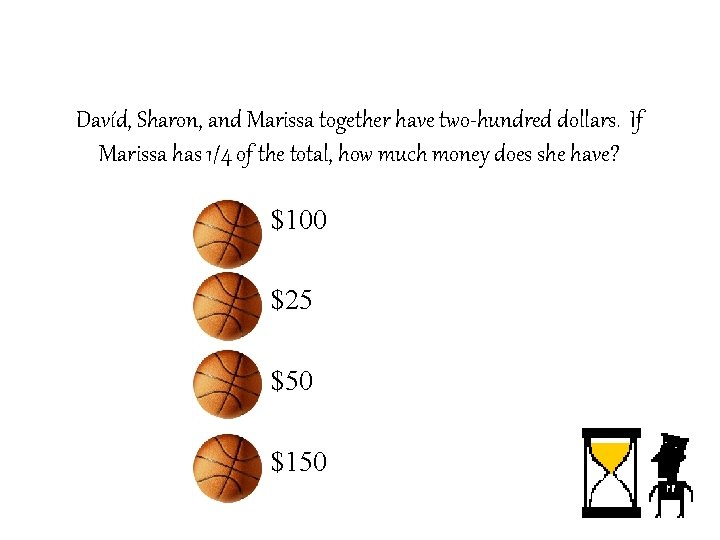Davíd, Sharon, and Marissa together have two-hundred dollars. If Marissa has 1/4 of the