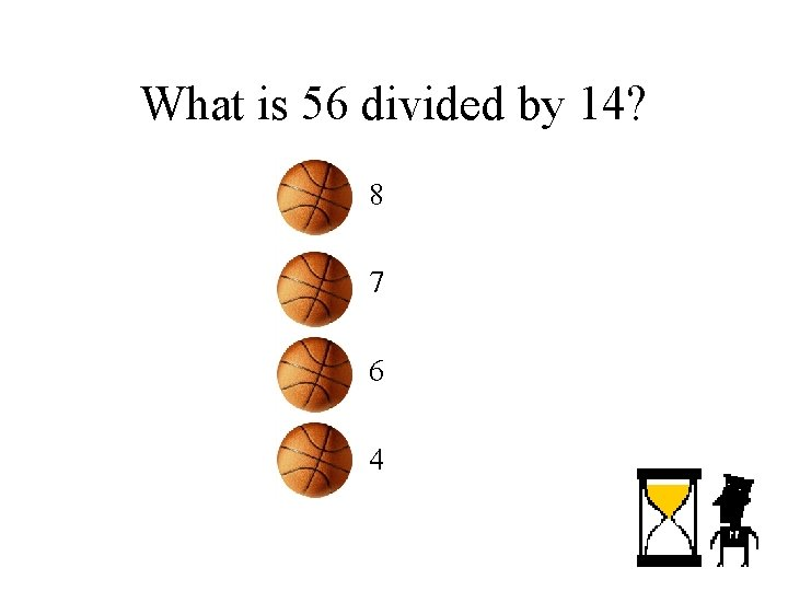 What is 56 divided by 14? – 8 – 7 – 6 – 4