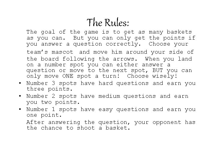 The Rules: The goal of the game is to get as many baskets as