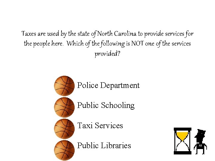 Taxes are used by the state of North Carolina to provide services for the