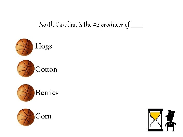 North Carolina is the #2 producer of _____. – Hogs – Cotton – Berries