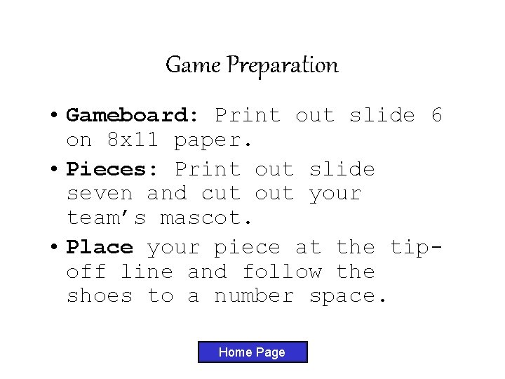 Game Preparation • Gameboard: Print out slide 6 on 8 x 11 paper. •