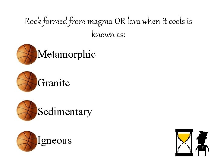 Rock formed from magma OR lava when it cools is known as: • Metamorphic