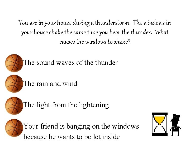 You are in your house during a thunderstorm. The windows in your house shake