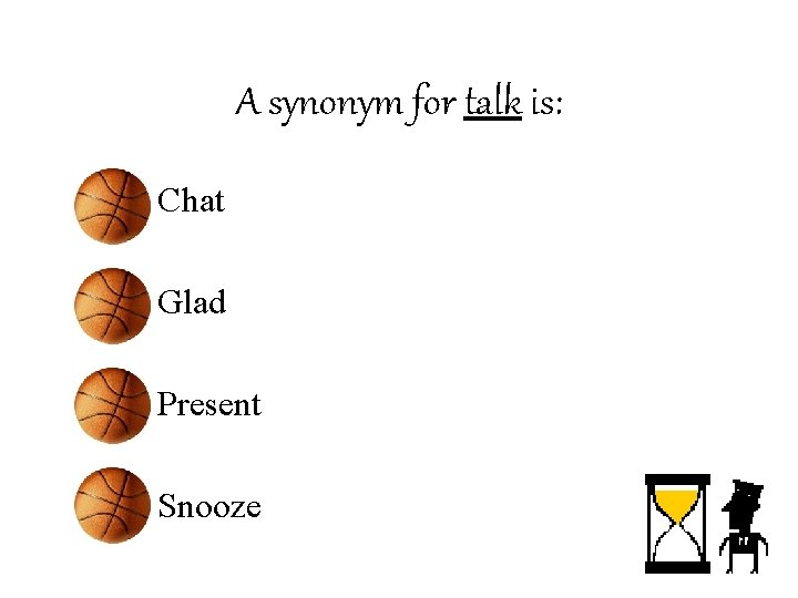 A synonym for talk is: • Chat • Glad • Present • Snooze