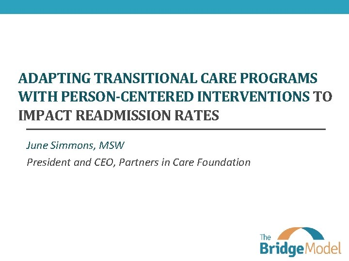 ADAPTING TRANSITIONAL CARE PROGRAMS WITH PERSON-CENTERED INTERVENTIONS TO IMPACT READMISSION RATES June Simmons, MSW