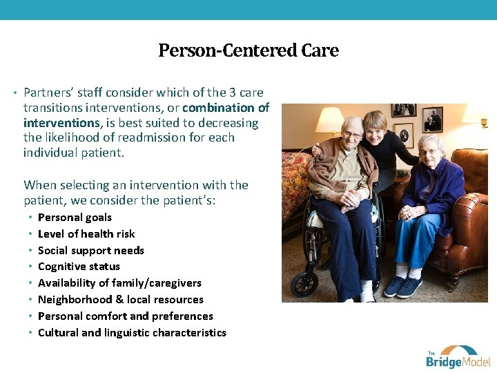 Person-Centered Care • Partners' staff consider which of the 3 care transitions interventions, or