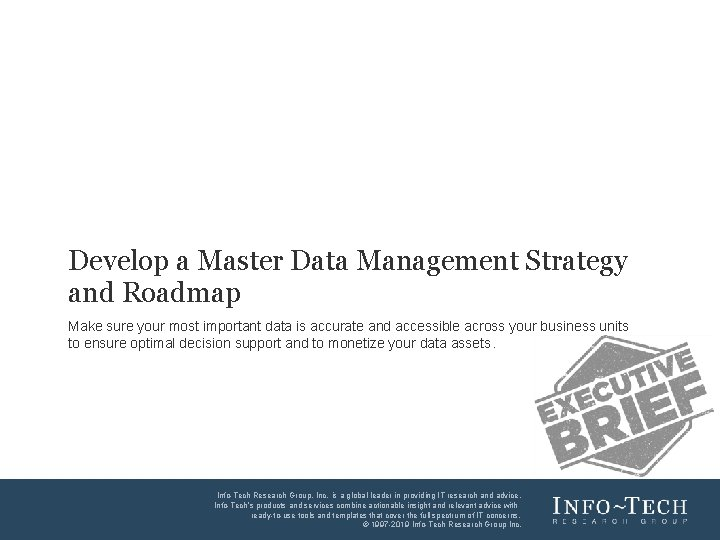 Develop a Master Data Management Strategy and Roadmap Make sure your most important data