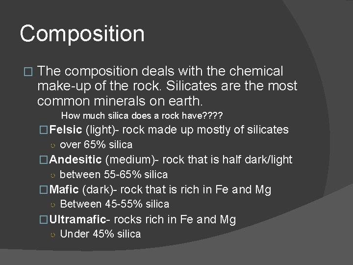 Composition � The composition deals with the chemical make-up of the rock. Silicates are