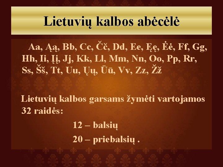 Lietuvių kalbos abėcėlė Aa, Ąą, Bb, Cc, Čč, Dd, Ee, Ęę, Ėė, Ff, Gg,